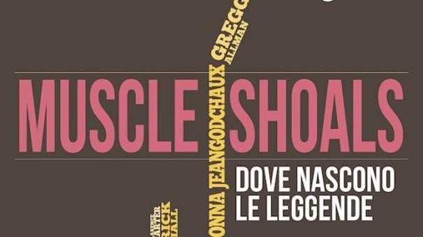 Muscle Shoals. Culla leggendaria della musica mondiale
