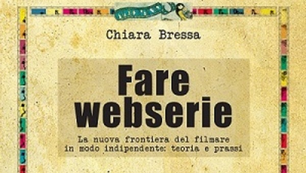 Fare webserie, in libreria il primo studio sul fenomeno webseriale